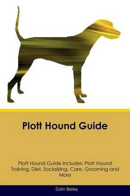 Plott Hound Guide Plott Hound Guide Includes: Plott Hound Training, Diet, Socializing, Care, Grooming, Breeding and More (Paperback)