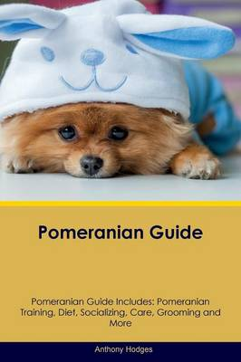 Pomeranian Guide Pomeranian Guide Includes: Pomeranian Training, Diet, Socializing, Care, Grooming, Breeding and More (Paperback)