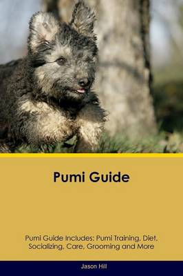 Pumi Guide Pumi Guide Includes: Pumi Training, Diet, Socializing, Care, Grooming, Breeding and More (Paperback)