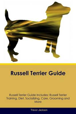 Russell Terrier Guide Russell Terrier Guide Includes: Russell Terrier Training, Diet, Socializing, Care, Grooming, Breeding and More (Paperback)
