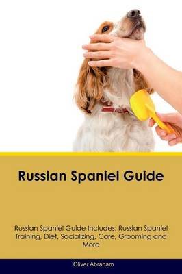 Russian Spaniel Guide Russian Spaniel Guide Includes: Russian Spaniel Training, Diet, Socializing, Care, Grooming, Breeding and More (Paperback)