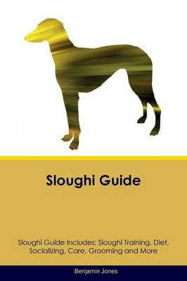 Sloughi Guide Sloughi Guide Includes: Sloughi Training, Diet, Socializing, Care, Grooming, Breeding and More (Paperback)