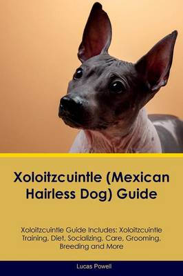 Xoloitzcuintle (Mexican Hairless Dog) Guide Xoloitzcuintle Guide Includes: Xoloitzcuintle Training, Diet, Socializing, Care, Grooming, Breeding and More (Paperback)