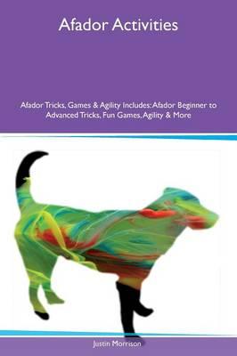 Afador Activities Afador Tricks, Games & Agility Includes: Afador Beginner to Advanced Tricks, Fun Games, Agility & More (Paperback)