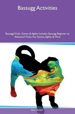 Bassugg Activities Bassugg Tricks, Games & Agility Includes: Bassugg Beginner to Advanced Tricks, Fun Games, Agility & More (Paperback)