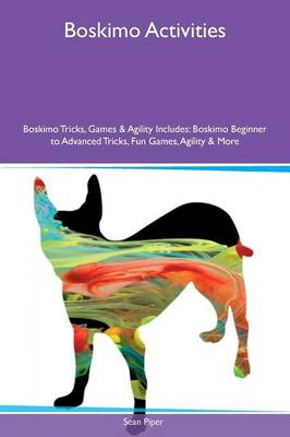 Boskimo Activities Boskimo Tricks, Games & Agility Includes: Boskimo Beginner to Advanced Tricks, Fun Games, Agility & More (Paperback)