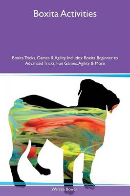 Boxita Activities Boxita Tricks, Games & Agility Includes: Boxita Beginner to Advanced Tricks, Fun Games, Agility & More (Paperback)
