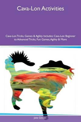 Cava-Lon Activities Cava-Lon Tricks, Games & Agility Includes: Cava-Lon Beginner to Advanced Tricks, Fun Games, Agility & More (Paperback)