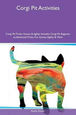 Corgi Pit Activities Corgi Pit Tricks, Games & Agility Includes: Corgi Pit Beginner to Advanced Tricks, Fun Games, Agility & More (Paperback)