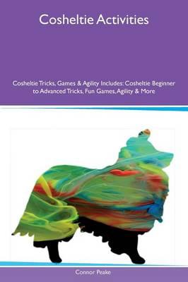 Cosheltie Activities Cosheltie Tricks, Games & Agility Includes: Cosheltie Beginner to Advanced Tricks, Fun Games, Agility & More (Paperback)