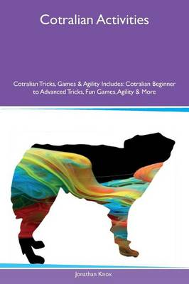 Cotralian Activities Cotralian Tricks, Games & Agility Includes: Cotralian Beginner to Advanced Tricks, Fun Games, Agility & More (Paperback)
