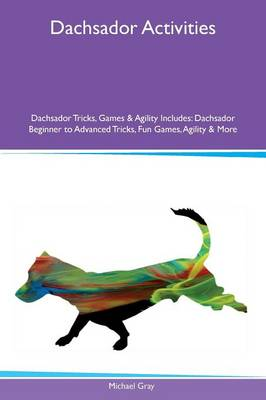 Dachsador Activities Dachsador Tricks, Games & Agility Includes: Dachsador Beginner to Advanced Tricks, Fun Games, Agility & More (Paperback)