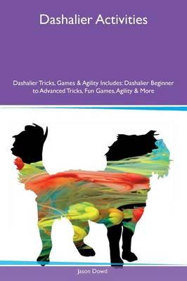 Dashalier Activities Dashalier Tricks, Games & Agility Includes: Dashalier Beginner to Advanced Tricks, Fun Games, Agility & More (Paperback)