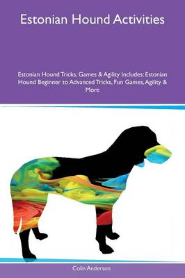 Estonian Hound Activities Estonian Hound Tricks, Games & Agility Includes: Estonian Hound Beginner to Advanced Tricks, Fun Games, Agility & More (Paperback)