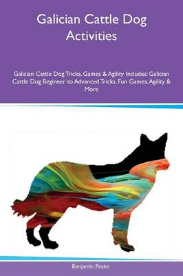 Galician Cattle Dog Activities Galician Cattle Dog Tricks, Games & Agility Includes: Galician Cattle Dog Beginner to Advanced Tricks, Fun Games, Agility & More (Paperback)