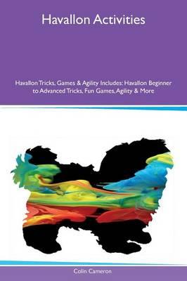 Havallon Activities Havallon Tricks, Games & Agility Includes: Havallon Beginner to Advanced Tricks, Fun Games, Agility & More (Paperback)
