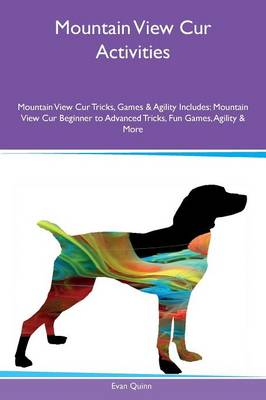 Mountain View Cur Activities Mountain View Cur Tricks, Games & Agility Includes: Mountain View Cur Beginner to Advanced Tricks, Fun Games, Agility & More (Paperback)