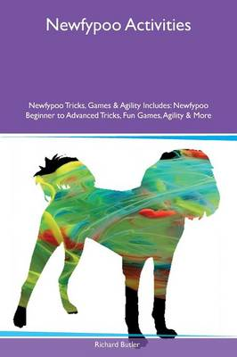 Newfypoo Activities Newfypoo Tricks, Games & Agility Includes: Newfypoo Beginner to Advanced Tricks, Fun Games, Agility & More (Paperback)
