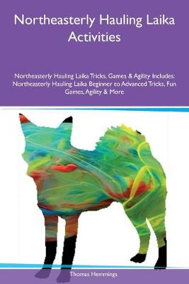 Northeasterly Hauling Laika Activities Northeasterly Hauling Laika Tricks, Games & Agility Includes: Northeasterly Hauling Laika Beginner to Advanced Tricks, Fun Games, Agility & More (Paperback)