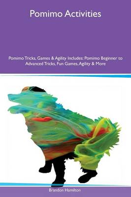 Pomimo Activities Pomimo Tricks, Games & Agility Includes: Pomimo Beginner to Advanced Tricks, Fun Games, Agility & More (Paperback)