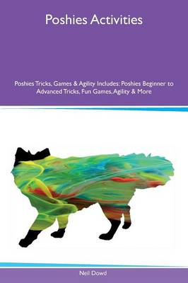 Poshies Activities Poshies Tricks, Games & Agility Includes: Poshies Beginner to Advanced Tricks, Fun Games, Agility & More (Paperback)