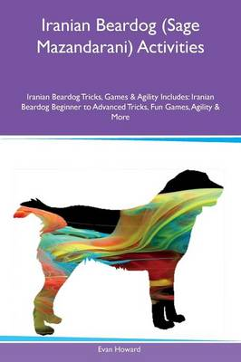 Iranian Beardog (Sage Mazandarani) Activities Iranian Beardog Tricks, Games & Agility Includes: Iranian Beardog Beginner to Advanced Tricks, Fun Games, Agility & More (Paperback)