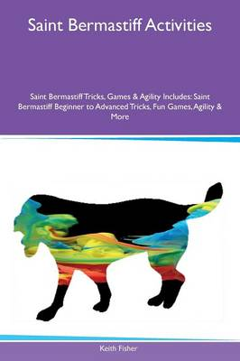 Saint Bermastiff Activities Saint Bermastiff Tricks, Games & Agility Includes: Saint Bermastiff Beginner to Advanced Tricks, Fun Games, Agility & More (Paperback)