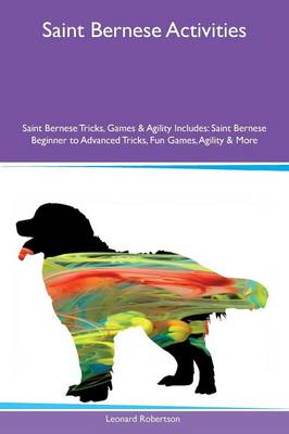 Saint Bernese Activities Saint Bernese Tricks, Games & Agility Includes: Saint Bernese Beginner to Advanced Tricks, Fun Games, Agility & More (Paperback)