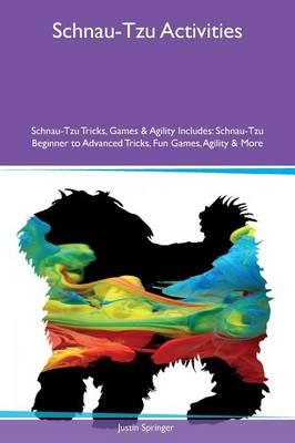 Schnau-Tzu Activities Schnau-Tzu Tricks, Games & Agility Includes: Schnau-Tzu Beginner to Advanced Tricks, Fun Games, Agility & More (Paperback)