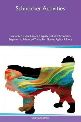 Schnocker Activities Schnocker Tricks, Games & Agility Includes: Schnocker Beginner to Advanced Tricks, Fun Games, Agility & More (Paperback)