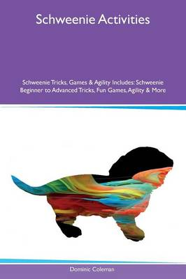 Schweenie Activities Schweenie Tricks, Games & Agility Includes: Schweenie Beginner to Advanced Tricks, Fun Games, Agility & More (Paperback)