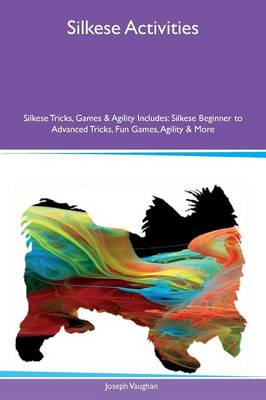 Silkese Activities Silkese Tricks, Games & Agility Includes: Silkese Beginner to Advanced Tricks, Fun Games, Agility & More (Paperback)