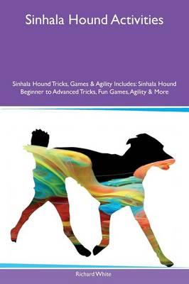Sinhala Hound Activities Sinhala Hound Tricks, Games & Agility Includes: Sinhala Hound Beginner to Advanced Tricks, Fun Games, Agility & More (Paperback)