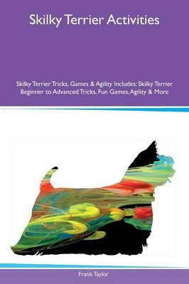Skilky Terrier Activities Skilky Terrier Tricks, Games & Agility Includes: Skilky Terrier Beginner to Advanced Tricks, Fun Games, Agility & More (Paperback)