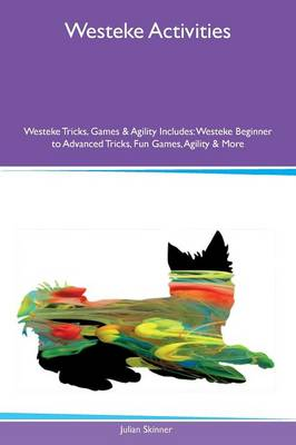Westeke Activities Westeke Tricks, Games & Agility Includes: Westeke Beginner to Advanced Tricks, Fun Games, Agility & More (Paperback)