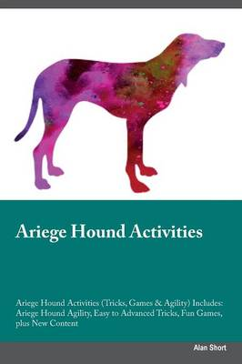 Ariege Hound Activities Ariege Hound Activities (Tricks, Games & Agility) Includes: Ariege Hound Agility, Easy to Advanced Tricks, Fun Games, Plus New Content (Paperback)