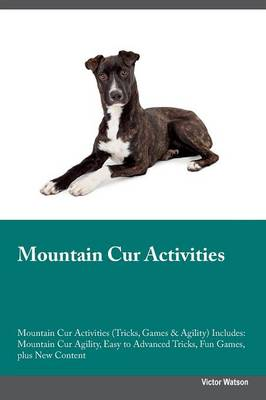 Mountain Cur Activities Mountain Cur Activities (Tricks, Games & Agility) Includes: Mountain Cur Agility, Easy to Advanced Tricks, Fun Games, Plus New Content (Paperback)