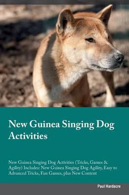 New Guinea Singing Dog Activities New Guinea Singing Dog Activities (Tricks, Games & Agility) Includes: New Guinea Singing Dog Agility, Easy to Advanced Tricks, Fun Games, Plus New Content (Paperback)