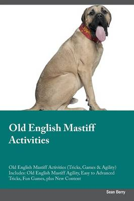 Old English Mastiff Activities Old English Mastiff Activities (Tricks, Games & Agility) Includes: Old English Mastiff Agility, Easy to Advanced Tricks, Fun Games, Plus New Content (Paperback)