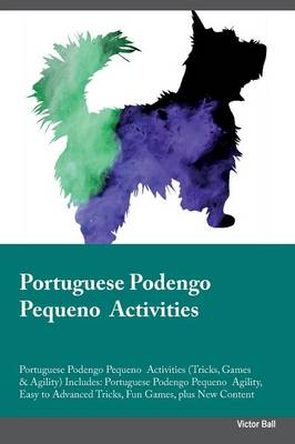 Portuguese Podengo Pequeno Activities Portuguese Podengo Pequeno Activities (Tricks, Games & Agility) Includes: Portuguese Podengo Pequeno Agility, Easy to Advanced Tricks, Fun Games, Plus New Content (Paperback)