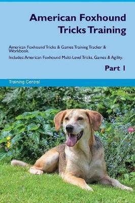 American Foxhound Tricks Training American Foxhound Tricks & Games Training Tracker & Workbook. Includes: American Foxhound Multi-Level Tricks, Games & Agility. Part 1 (Paperback)