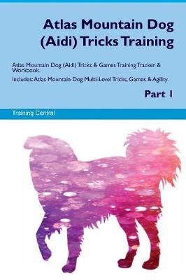 Atlas Mountain Dog (Aidi) Tricks Training Atlas Mountain Dog (Aidi) Tricks & Games Training Tracker & Workbook. Includes: Atlas Mountain Dog Multi-Level Tricks, Games & Agility. Part 1 (Paperback)