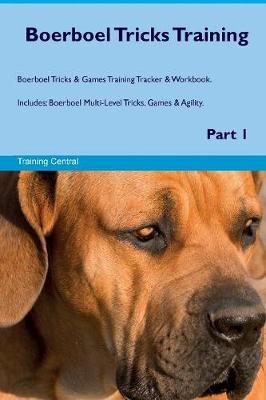 Boerboel Tricks Training Boerboel Tricks & Games Training Tracker & Workbook. Includes: Boerboel Multi-Level Tricks, Games & Agility. Part 1 (Paperback)