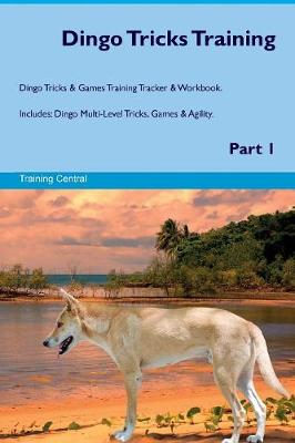 Dingo Tricks Training Dingo Tricks & Games Training Tracker & Workbook. Includes: Dingo Multi-Level Tricks, Games & Agility. Part 1 (Paperback)