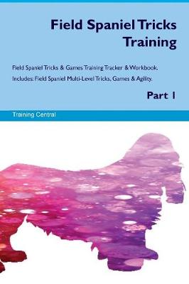 Field Spaniel Tricks Training Field Spaniel Tricks & Games Training Tracker & Workbook. Includes: Field Spaniel Multi-Level Tricks, Games & Agility. Part 1 (Paperback)
