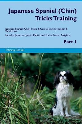 Japanese Spaniel (Chin) Tricks Training Japanese Spaniel (Chin) Tricks & Games Training Tracker & Workbook. Includes: Japanese Spaniel Multi-Level Tricks, Games & Agility. Part 1 (Paperback)