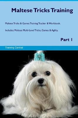 Maltese Tricks Training Maltese Tricks & Games Training Tracker & Workbook. Includes: Maltese Multi-Level Tricks, Games & Agility. Part 1 (Paperback)
