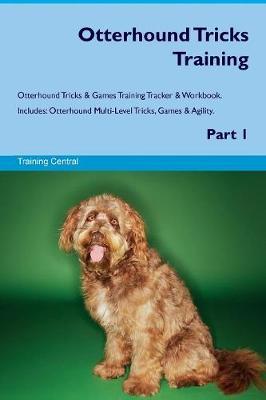 Otterhound Tricks Training Otterhound Tricks & Games Training Tracker & Workbook. Includes: Otterhound Multi-Level Tricks, Games & Agility. Part 1 (Paperback)
