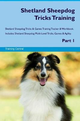 Shetland Sheepdog Tricks Training Shetland Sheepdog Tricks & Games Training Tracker & Workbook. Includes: Shetland Sheepdog Multi-Level Tricks, Games & Agility. Part 1 (Paperback)