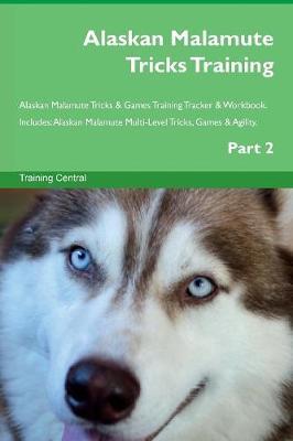 Alaskan Malamute Tricks Training Alaskan Malamute Tricks & Games Training Tracker & Workbook. Includes: Alaskan Malamute Multi-Level Tricks, Games & Agility. Part 2 (Paperback)